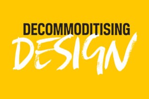 Decommoditising Design