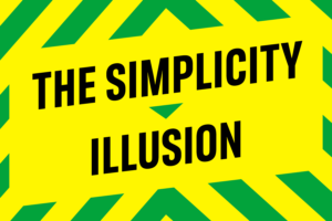 The Simplicity Illusion – The Sequel
